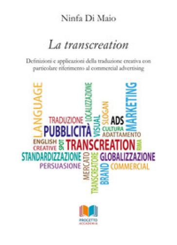 La transcreation. Definizioni e applicazioni della traduzione creativa con particolare riferimento al commercial advertising - Ninfa Di Maio | Thecosgala.com