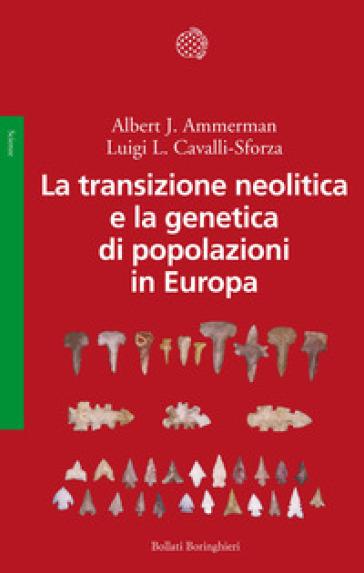 La transizione neolitica e la genetica di popolazioni in Europa - Albert J. Ammerman pdf epub