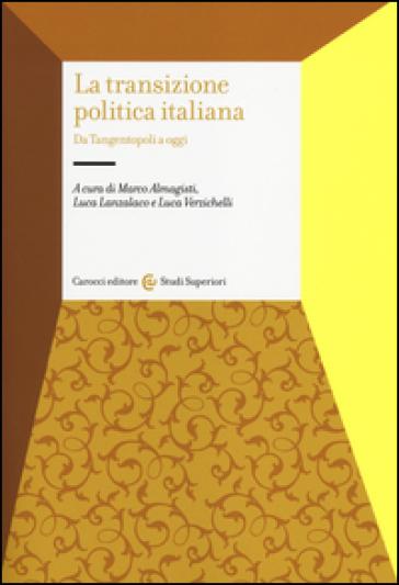 La transizione politica italiana. Da Tangentopoli a oggi - M. Almagisti |