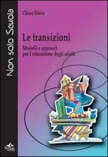 Le transizioni. Modelli e approcci per l'educazione degli adulti - Chiara Biasin |