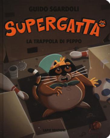 La trappola di Peppo. Supergatta. Ediz. a colori - Guido Sgardoli |