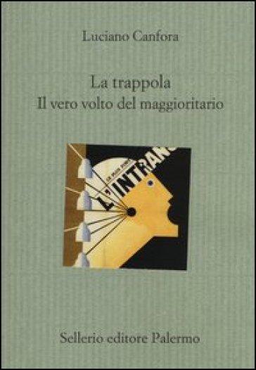 La trappola. Il vero volto del maggioritario - Luciano Canfora |