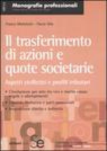 Il trasferimento di azioni e quote societarie. Aspetti civilistici e profili tributari - Franco Michelotti | Thecosgala.com