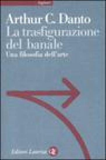 La trasfigurazione del banale. Una filosofia dell'arte - Arthur C. Danto   Rochesterscifianimecon.com