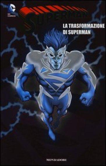 La trasformazione di Superman. Superman. 11. - F. Vanagolli pdf epub