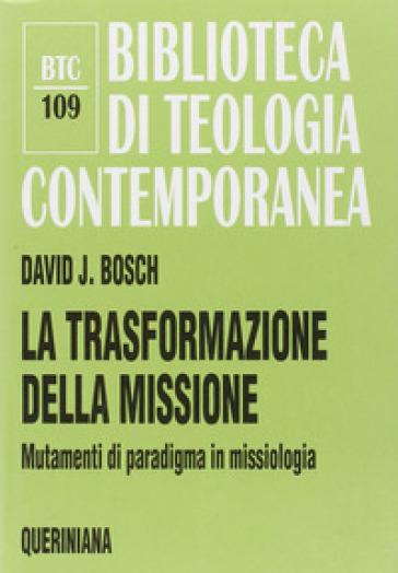 La trasformazione della missione. Mutamenti di paradigma in missiologia - David J. Bosch   Jonathanterrington.com