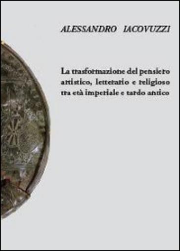 La trasformazione del pensiero artistico, letterario e religioso tra età imperiale e tardo antico - Alessandro Iacovuzzi | Kritjur.org