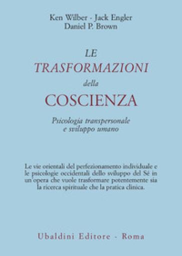 Le trasformazioni della coscienza. Psicologia transpersonale e sviluppo umano - Ken Wilber | Rochesterscifianimecon.com
