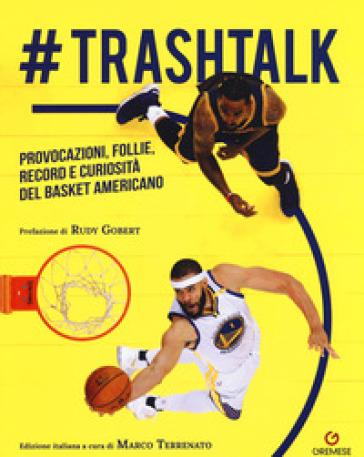 #trashtalk. Provocazioni, follie, record e curiosità del basket americano - P. Prosperi |