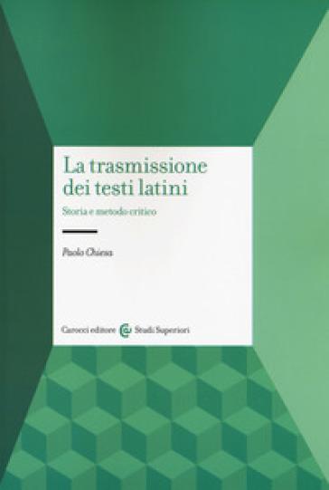 La trasmissione dei testi latini. Storia e metodo critico - Paolo Chiesa |
