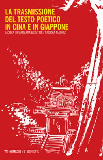 La trasmissione del testo poetico in Cina e in Giappone - B. Bisetto | Rochesterscifianimecon.com