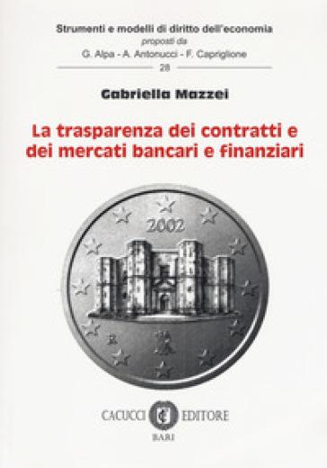 La trasparenza dei contratti e dei mercati bancari e finanziari - Gabriella Mazzei |