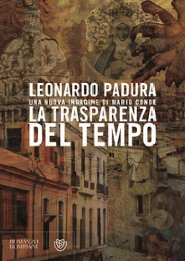 La trasparenza del tempo. Una nuova indagine di Mario Conde - Leonardo Padura | Thecosgala.com
