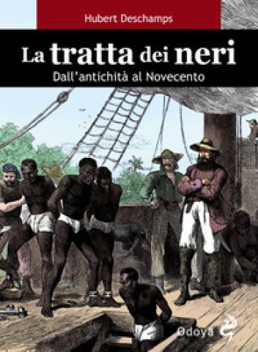 La tratta dei neri. Dall'antichità al Novecento - Hubert Deschamps |
