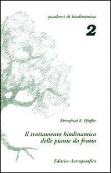 Il trattamento biodinamico delle piante da frutto - Ehrenfried E. Pfeiffer |