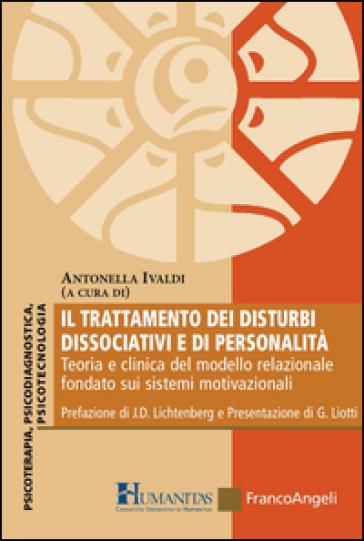 Il trattamento dei disturbi dissociativi e di personalità. Teoria e clinica del modello relazionale fondato sui sistemi motivazionali - A. Ivaldi |