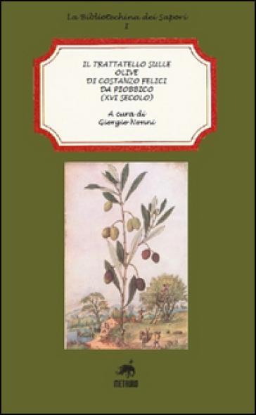 Il trattatello sulle olive di Costanzo Felici da Piobbico (XVI secolo) - Giorgio Nonni | Thecosgala.com