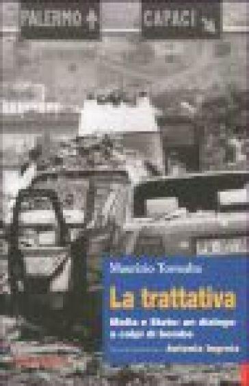 La trattativa. Mafia e Stato: un dialogo a colpi di bombe - Maurizio Torrealta |