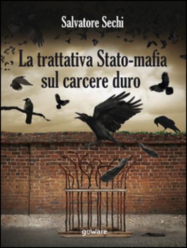 La trattativa Stato-mafia sul carcere duro. I governi Andreotti e Amato: tra riforme eversive e cedimento - Salvatore Sechi |