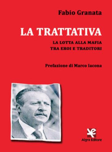 La trattativa. La lotta alla mafia tra eroi e traditori - Fabio Granata |