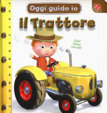 Il trattore. Oggi guido io. Ediz. a colori - Nathalie Belineau pdf epub