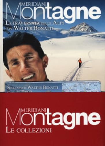 La traversata delle Alpi con Walter Bonatti-Le Alpi di Walter Bonatti. Con cartine