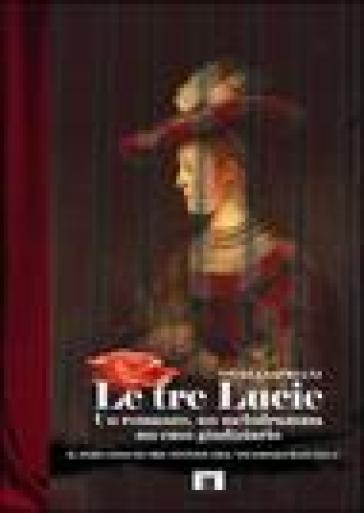 Le tre Lucie. Un romanzo, un melodramma, un caso giudiziario - Nicola Cipriani  