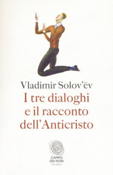 I tre dialoghi e il racconto dell'Anticristo - Vladimir Sergeevic Solov'ev | Rochesterscifianimecon.com