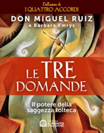 Le tre domande. Il potere della saggezza tolteca - Miguel Ruiz   Jonathanterrington.com