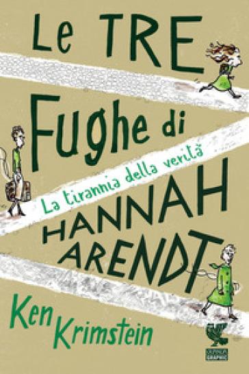 Le tre fughe di Hannah Arendt. La tirannia della verità - Ken KRIMSTEIN | Thecosgala.com