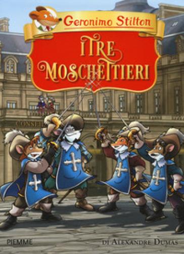 I tre moschettieri di Alexandre Dumas - Geronimo Stilton | Thecosgala.com