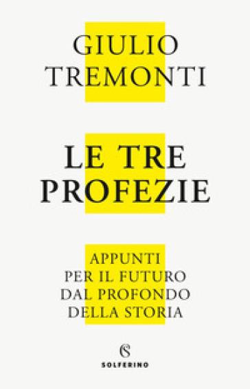 Le tre profezie. Appunti per il futuro dal profondo della storia - Giulio Tremonti | Thecosgala.com