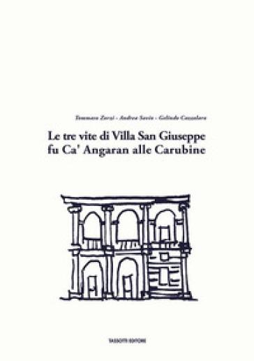 Le tre vite di Villa San Giuseppe fu Ca' Angaran alle Carubine - Tommaso Zorzi |