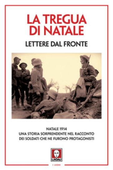 La tregua di Natale. Lettere dal fronte - T. Siciliano |