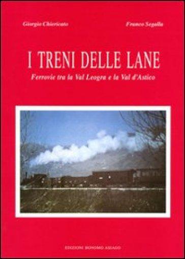 I treni delle lane. Ferrovie tra la Val Leogra e la Val d'Astico - Giorgio Chiericato | Rochesterscifianimecon.com