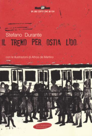 Il treno per Ostia Lido. Con Contenuto digitale per download e accesso on line - Stefano Durante   Rochesterscifianimecon.com
