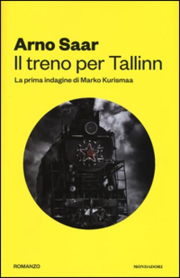 Il treno per Tallinn. La prima indagine di Marko Kurismaa - Arno Saar | Ericsfund.org