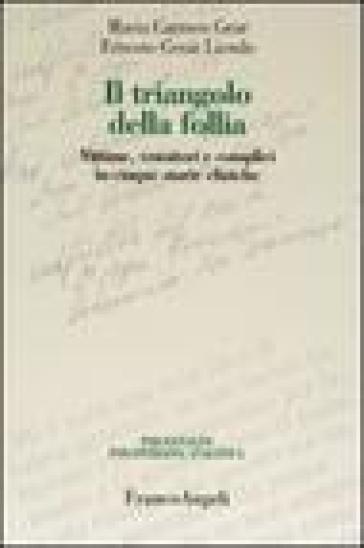 Il triangolo della follia. Vittime, vessatori e complici in cinque storie cliniche - Ernesto C. Liendo |
