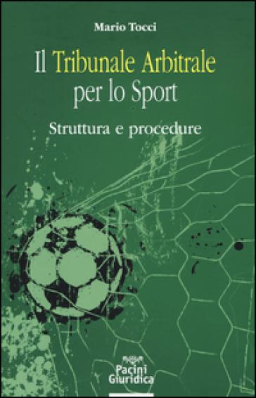 Il tribunale arbitrale per lo sport. Struttura e procedure - Mario Tocci   Rochesterscifianimecon.com