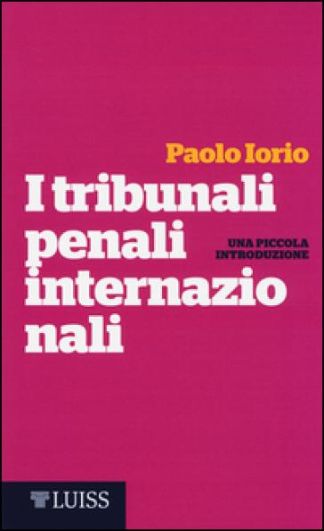 I tribunali penali internazionali. Una piccola introduzione - Paolo Iorio | Thecosgala.com
