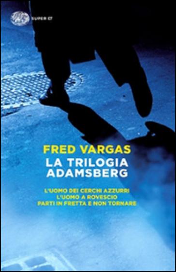 La trilogia Adamsberg: L'uomo dei cerchi azzurri-L'uomo a rovescio-Parti in fretta e non tornare - Fred Vargas | Rochesterscifianimecon.com