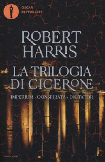 La trilogia di Cicerone: Imperium-Conspirata-Dicatator - Robert Harris | Rochesterscifianimecon.com