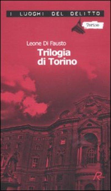 La trilogia di Torino. Le inchieste della Procura e Questura di Torino. 1. - Leone Di Fausto |
