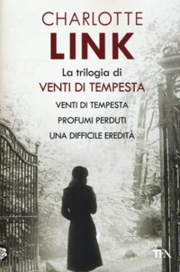 La trilogia di Venti di tempesta: Venti di tempesta-Profumi perduti-Una difficile eredità - Charlotte Link |