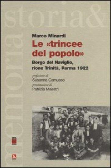 Le «trincee del popolo». Borgo del Naviglo, rione Trinità, Parma 1922 - Marco Minardi |