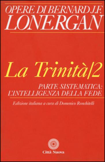 La trinità. 2: Parte sistematica: l'intelligenza della fede - Bernard Lonergan   Kritjur.org