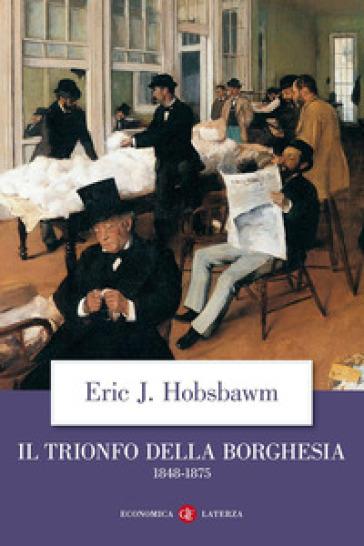 Il trionfo della borghesia (1848-1875) - Eric John Hobsbawm pdf epub