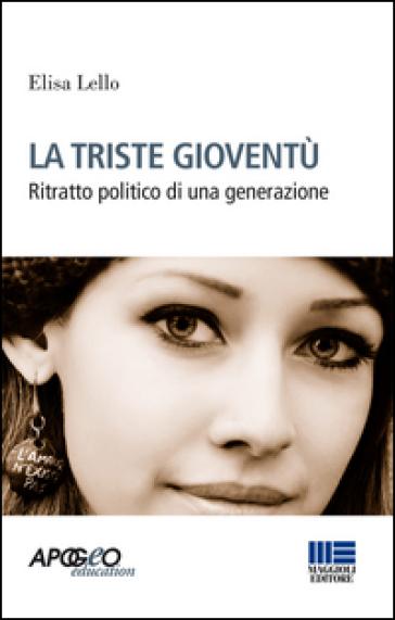 La triste gioventù. Ritratto politico di una generazione - Elisa Lello | Ericsfund.org