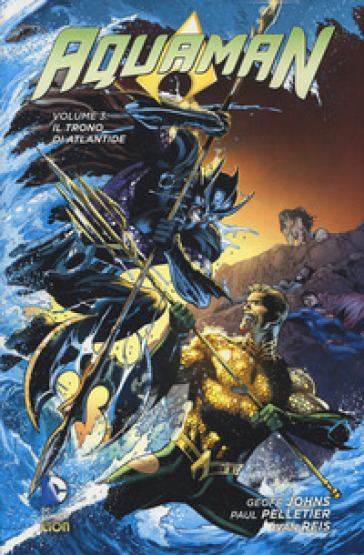 Il trono di Atlantide. Aquaman. 3. - Geoff Johns |