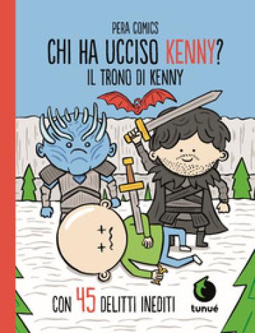 Il trono di Kenny. Chi ha ucciso Kenny? - Pera Comics  